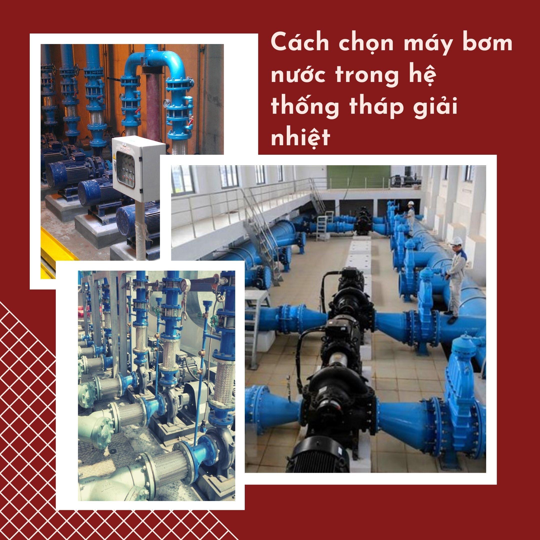 Cách chọn máy bơm nước trong hệ thống tháp giải nhiệt